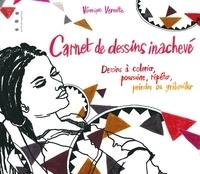 Véronique Vernette - Carnet de dessins inachevé - Dessins à colorier, poursuivre, répéter, peindre ou gribouiller.