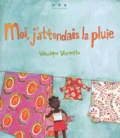 Véronique Vernette - Moi, j'attendais la pluie.
