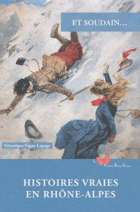 Véronique Vigne-Lepage - Et soudain... - Histoires vraies en Rhône-Alpes.