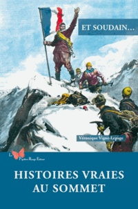 Véronique Vigne-Lepage - Et soudain... - Histoires vraies au sommet.