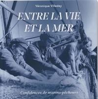 Véronique Villedey - Entre la vie et la mer - Confidences de marins pêcheurs.