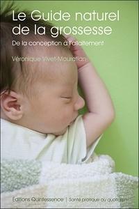 Véronique Vivet-Mouratian - Le guide naturel de la grossesse - De la conception à l'allaitement.