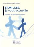 Véronique Voorneveld-Brisson - Familles, je vous accueille - Pratique de la médiation familiale.