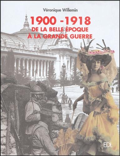Véronique Willemin - 1900-1918 De la belle époque à la Grande Guerre.