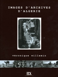 Véronique Willemin - Images d'Archives d'Algérie.
