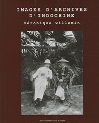 Véronique Willemin - Images d'archives d'Indochine.