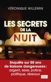 Véronique Willemin - Les Secrets de la nuit - Enquête sur 50 ans de liaisons dangereuses : argent, sexe, police, politique, réseaux.