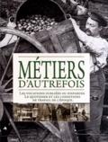 Véronique Willemin et Jacques Borgé - Métiers d'autrefois - Les vocations oubliées ou disparues, le quotidien et les conditions de travail de l'époque.
