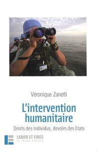 Véronique Zanetti - L'intervention humanitaire - Droit des individus, devoir des Etats.