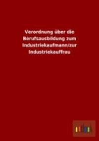 Verordnung über die Berufsausbildung zum Industriekaufmann/zur Industriekauffrau.