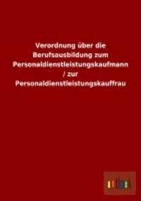 Verordnung über die Berufsausbildung zum Personaldienstleistungskaufmann / zur Personaldienstleistungskauffrau.