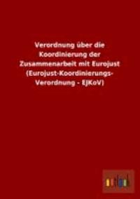 Verordnung über die Koordinierung der Zusammenarbeit mit Eurojust (Eurojust-Koordinierungs-Verordnung - EJKoV).