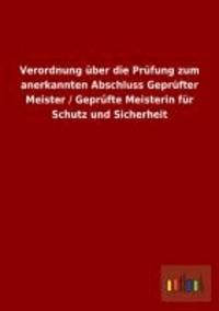 Verordnung über die Prüfung zum anerkannten Abschluss Geprüfter Meister / Geprüfte Meisterin für Schutz und Sicherheit.