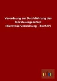 Verordnung zur Durchführung des Biersteuergesetzes (Biersteuerverordnung - BierStV).