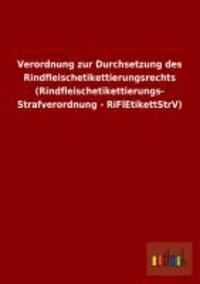 Verordnung zur Durchsetzung des Rindfleischetikettierungsrechts (Rindfleischetikettierungs- Strafverordnung - RiFlEtikettStrV).