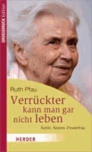 Verrückter kann man gar nicht leben - Ärztin, Nonne, Powerfrau Großdruck Edition.