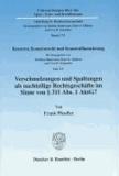 Verschmelzungen und Spaltungen als nachteilige Rechtsgeschäfte im Sinne von § 311 Abs. 1 AktG? - Konzern, Konzernrecht und Konzernfinanzierung, Teil XV.