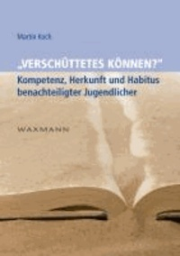 ,Verschüttetes Können?' - Kompetenz, Herkunft und Habitus benachteiligter Jugendlicher.