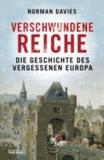 Verschwundene Reiche - Die Geschichte des vergessenen Europa.