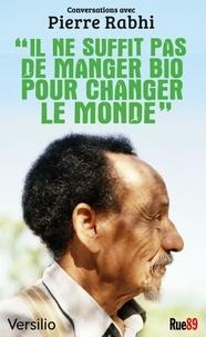 Versilio - Il ne suffit pas de manger bio pour changer le monde - Conversations avec Pierre Rabhi.