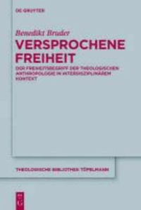 Versprochene Freiheit - Der Freiheitsbegriff der theologischen Anthropologie in interdisziplinärem Kontext.
