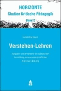 Verstehen-Lehren - Aufgaben und Probleme der schulischen Vermittlung naturwissenschaftlicher Allgemein-Bildung.