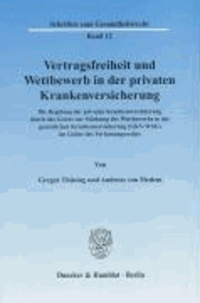 Vertragsfreiheit und Wettbewerb in der privaten Krankenversicherung - Die Regelung der privaten Krankenversicherung durch das Gesetz zur Stärkung des Wettbewerbs in der gesetzlichen Krankenversicherung (GKV-WSG) im Lichte des Verfassungsrechts..