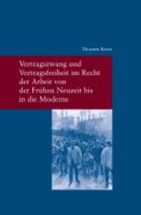 Vertragszwang und Vertragsfreiheit im Recht der Arbeit von der Frühen Neuzeit bis in die Moderne.