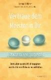 Vertraue dem Meister in Dir - Dem Leben zuversichtlich begegnen und das höchste Potenzial verwirklichen - Praxisbuch mit Übungen -.