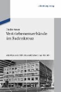 Vertriebenenverbände im Fadenkreuz - Aktivitäten der DDR-Staatssicherheit 1949 bis 1989.