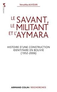 Verushka Alvizuri - Le savant, le militant et l'aymara - Histoire d'une construction identitaire en Bolivie (1952-2006).