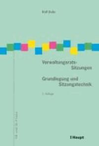 Verwaltungsrats-Sitzungen - Grundlegung und Sitzungstechnik.