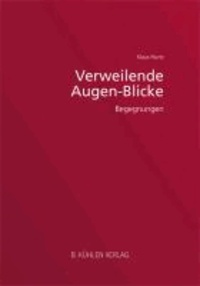 Verweilende Augen-Blicke - Begegnungen mit Joseph Card. Höffner, Msgr. Dr. Wilhelm Nyssen, Pater Dr. Karl Rahner SJ, Joseph Card. Ratzinger.