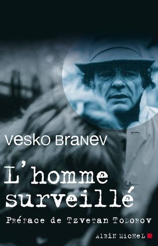 Vesko Branev - L'homme surveillé.