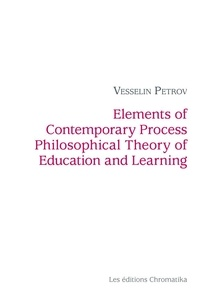 Vesselin Petrov - Elements of Contemporary Process Philosophical Theory of Education and Learning.