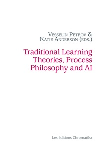 Vesselin Petrov et Katie Anderson - Traditional Learning Theories, Process Philosophy and AI.