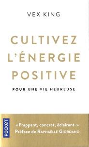 Vex King - Cultivez l'energie positive - Pour une vie heureuse.