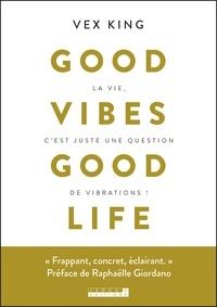 Vex King - Good vibes good life - La vie, c'est juste une question de vibrations !.