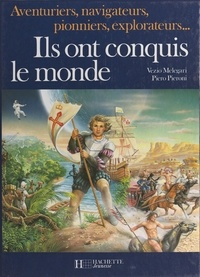 Vezio Melegari et Giorgio P. Panini - Ils ont conquis le monde - Aventuriers, navigateurs, pionniers, explorateurs.