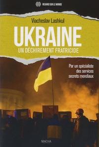 Viacheslav Lashkul - Ukraine, un déchirement fratricide.