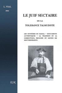 Vial - Le juif sectaire ou la tolérance talmudiste.