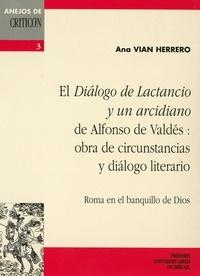 """Vian Herrero - El """"Diàlogo de Lactancio y un arcidiano"""" de Alfonso de Valdés - Obra de circunstancias y diàlogo literario, Roma en el banquillo de Dios."""