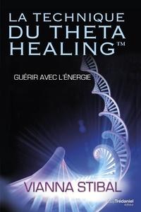 Vianna Stibal - La technique du Theta Healing - Guérir avec l'énergie.