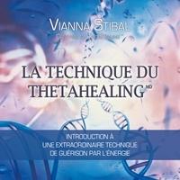 Vianna Stibal et Catherine De Sève - La technique du Thetahealing : Introduction à une extraordinaire technique de guérison par l'énergie - La technique du Thetahealing.