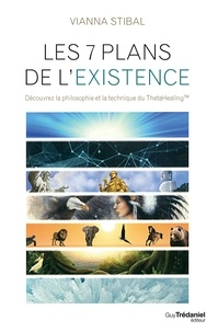 Vianna Stibal - Les 7 plans de l'existence - Découvrez la philosophie et la technique du ThetaHealing.