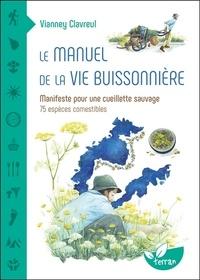 Vianney Clavreul - Le manuel de la vie buissonnière - Manifeste pour une cueillette sauvage - 75 espèces comestibles.