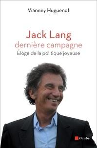 Vianney Huguenot - Jack Lang, dernière campagne Eloge de la politique.
