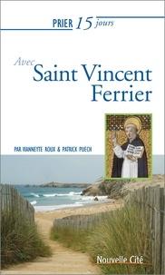 Vianneyte Roux et Patrick Puech - Prier 15 jours avec Vincent Ferrier.