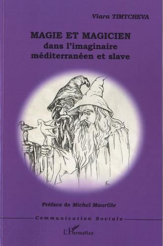 Viara Timtcheva - Magie et magicien dans l'imaginaire méditerranéeen et slave.