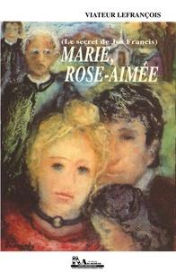 Viateur Lefrançois - Marie, Rose-Aimée - (Le secret de Jos Francis).